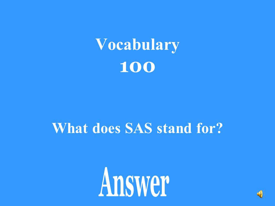 Vocabulary 100 What does SAS stand for?