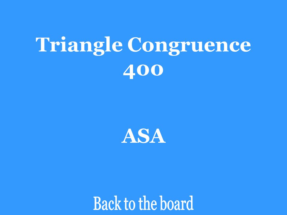 Triangle Congruence 400 Determine if the pair of triangles are congruent by SSS, SAS, ASA, AAS, or HL. If the triangles are not congruent, say Not Con