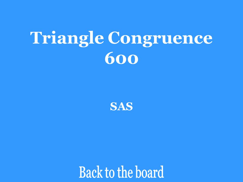 Triangle Congruence 600 Determine if the pair of triangles are congruent by SSS, SAS, ASA, AAS, or HL. If the triangles are not congruent, say Not Con