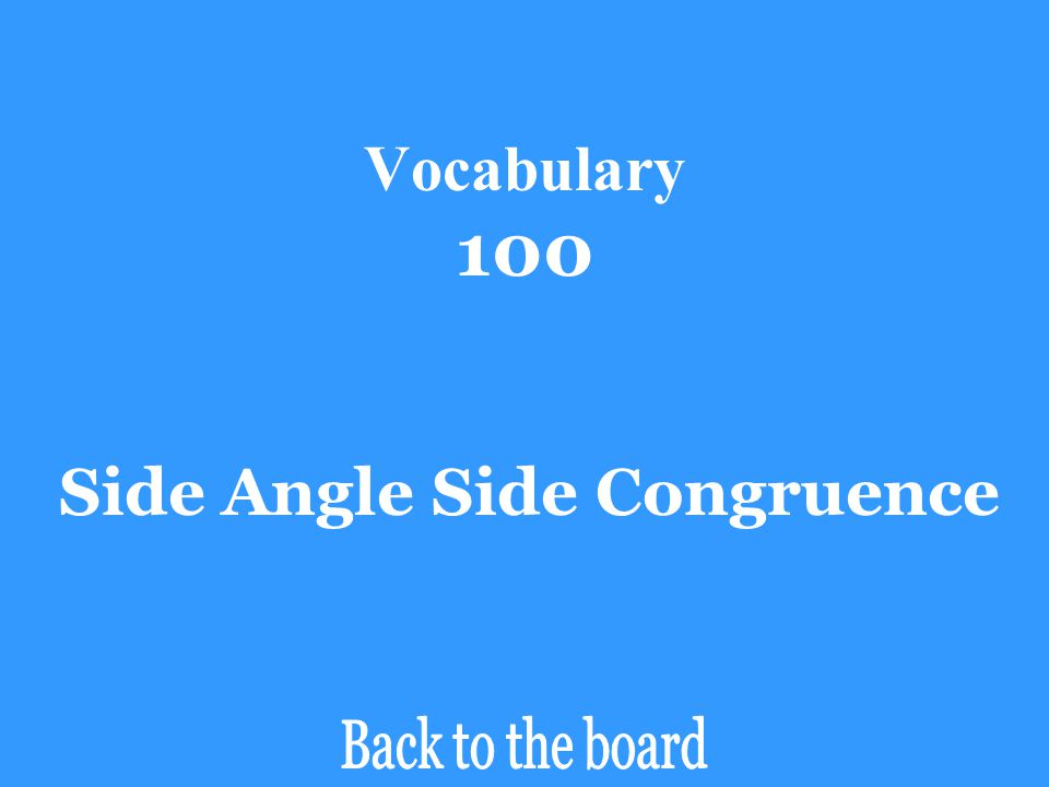 Vocabulary 100 Side Angle Side Congruence