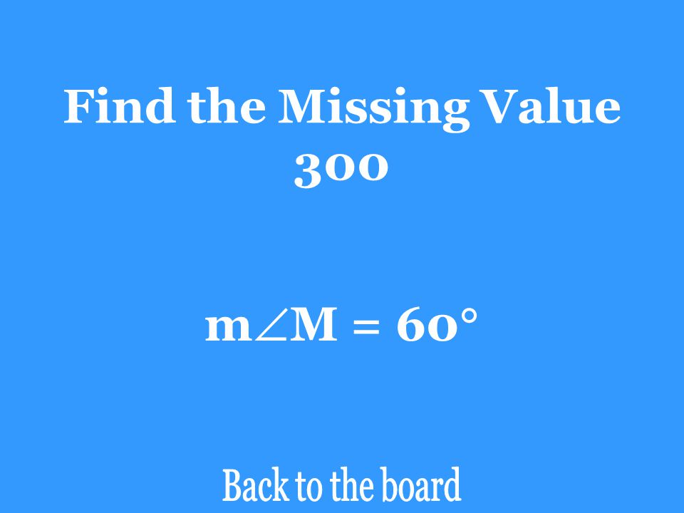 Find the Missing Value 300 Daily Double! In this game, if your team answers the Daily Double question 100% correct then your team will receive double