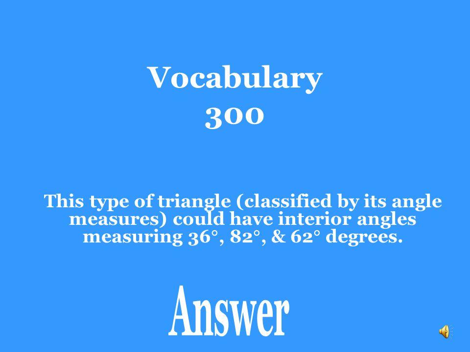 Vocabulary 200 Hypotenuse-Leg Congruence