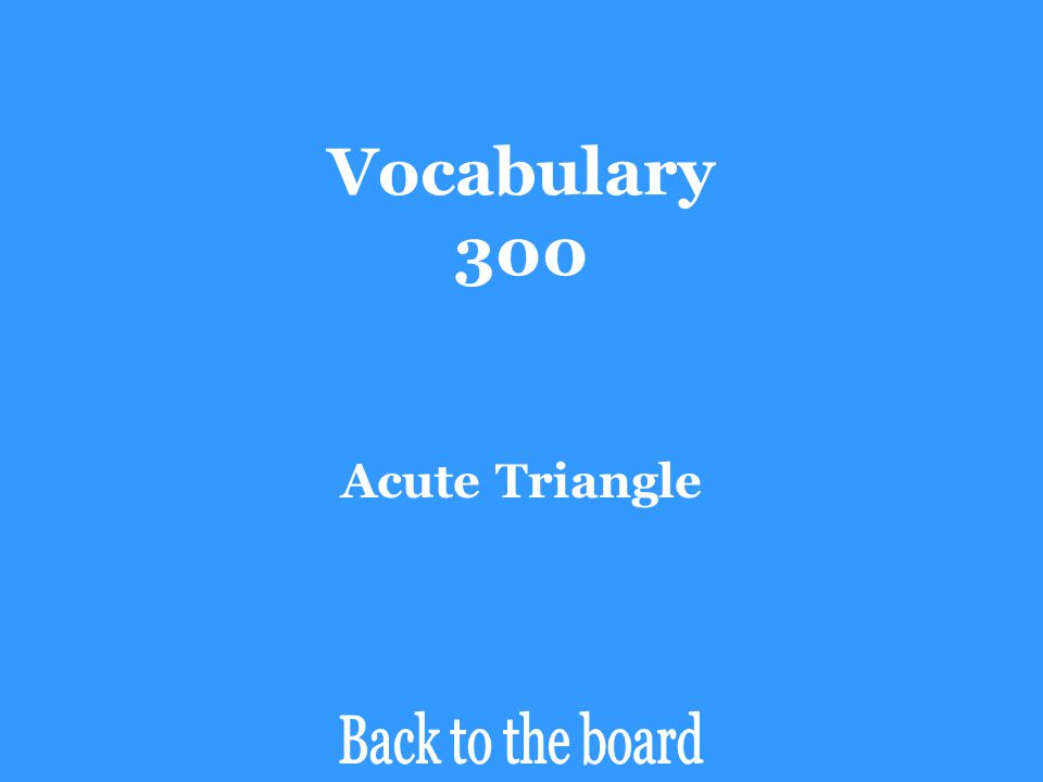 Vocabulary 300 This type of triangle (classified by its angle measures) could have interior angles measuring 36 , 82 , & 62  degrees.