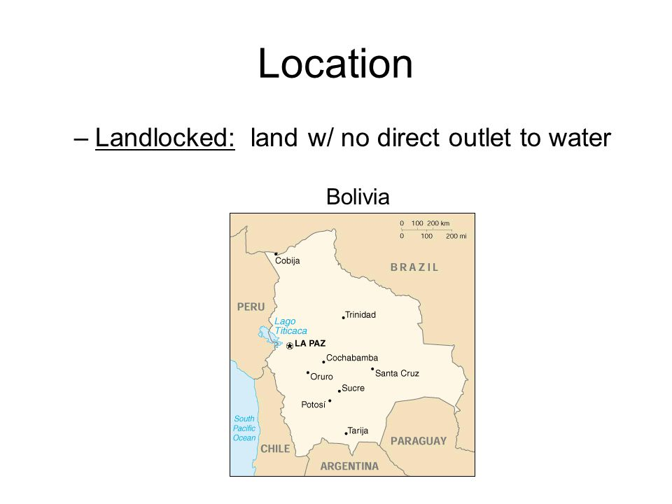 Location –Landlocked: land w/ no direct outlet to water Bolivia