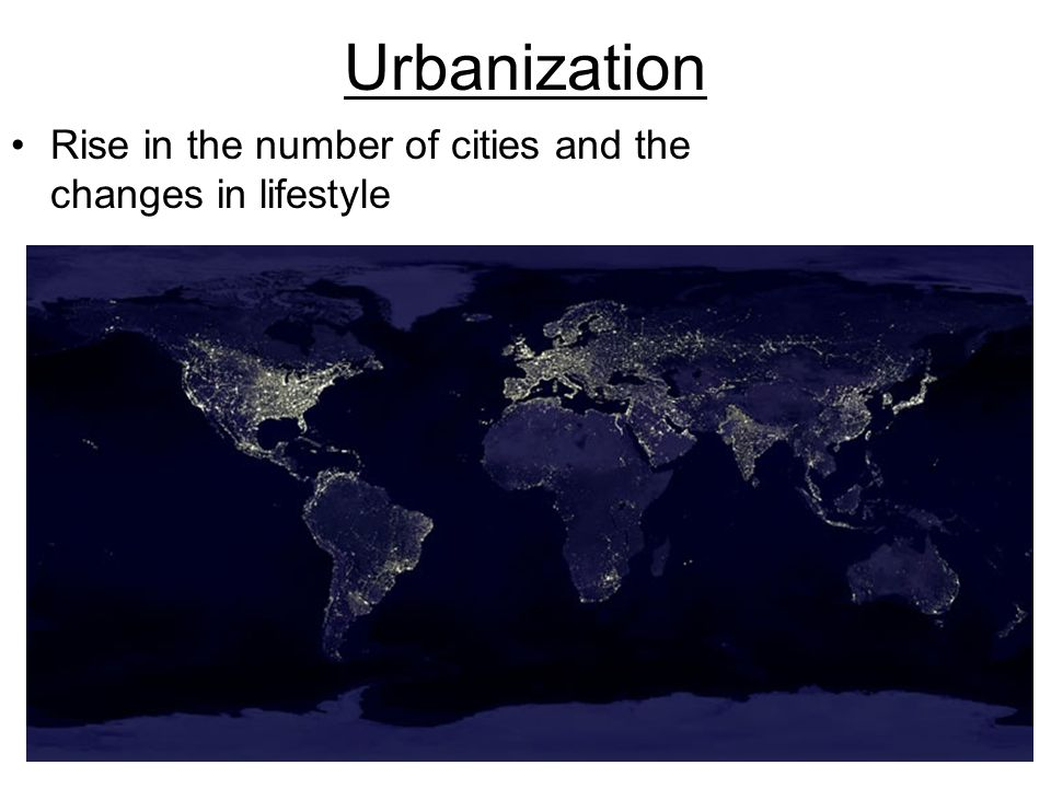 Urbanization Rise in the number of cities and the changes in lifestyle
