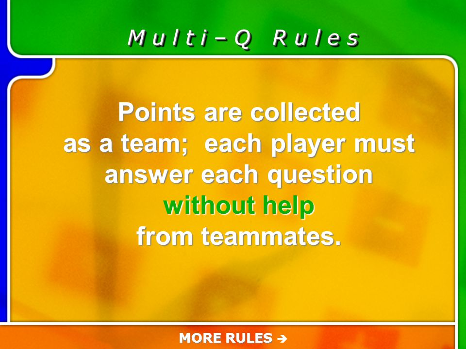 Game Rules M u l t i – Q R u l e s The player whose turn it has to guess how many teammates has it right.