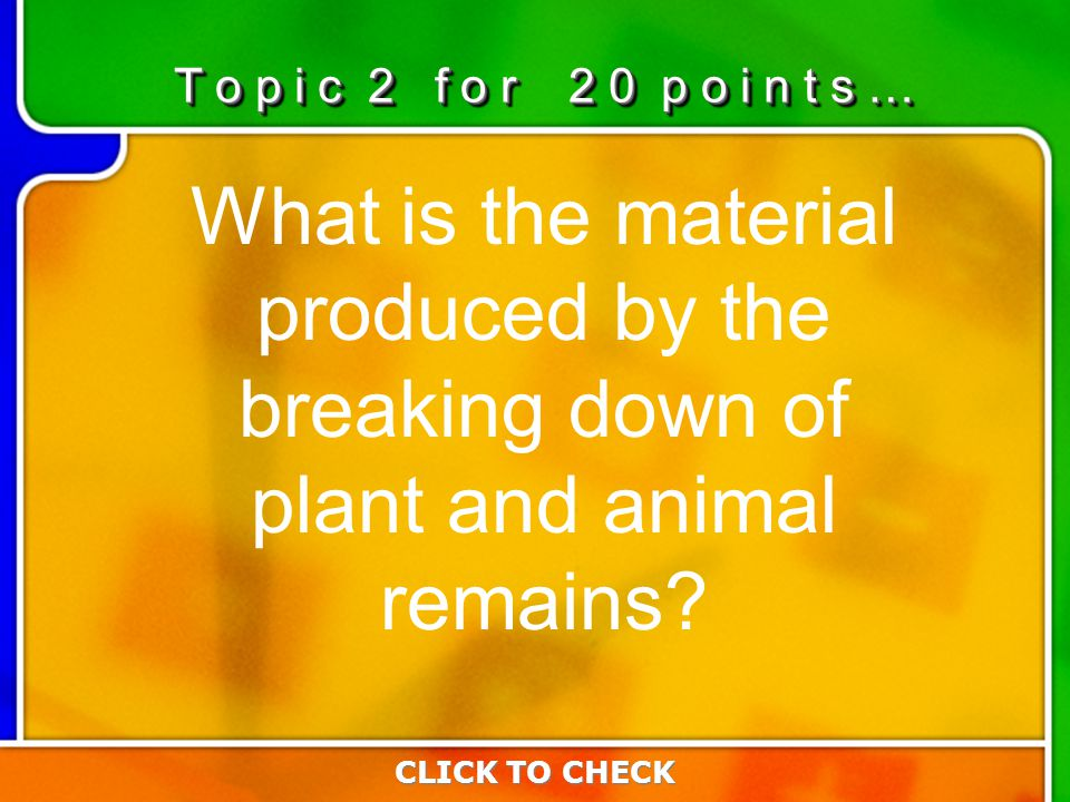 2:202:20 What is the material produced by the breaking down of plant and animal remains.