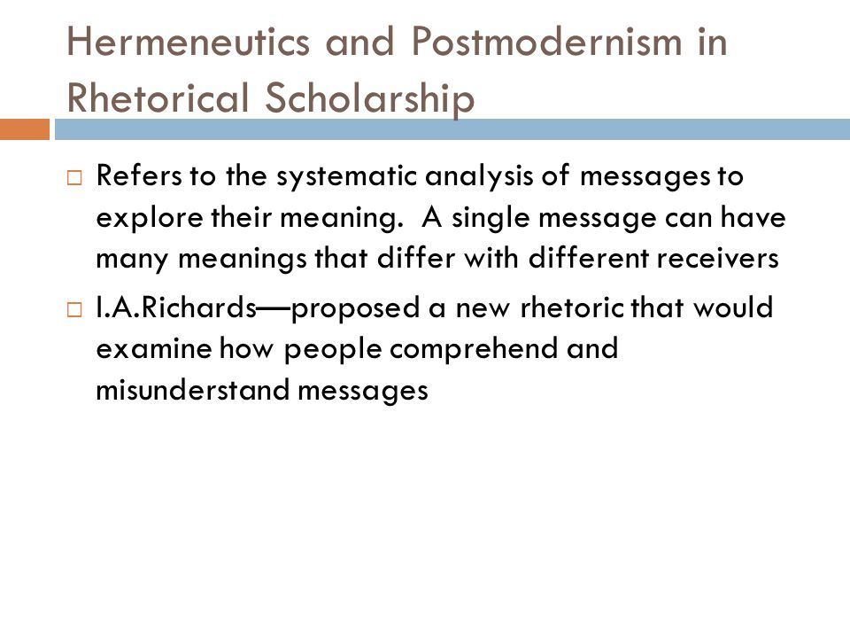 Hermeneutics and Postmodernism in Rhetorical Scholarship  Refers to the systematic analysis of messages to explore their meaning. A single message ca