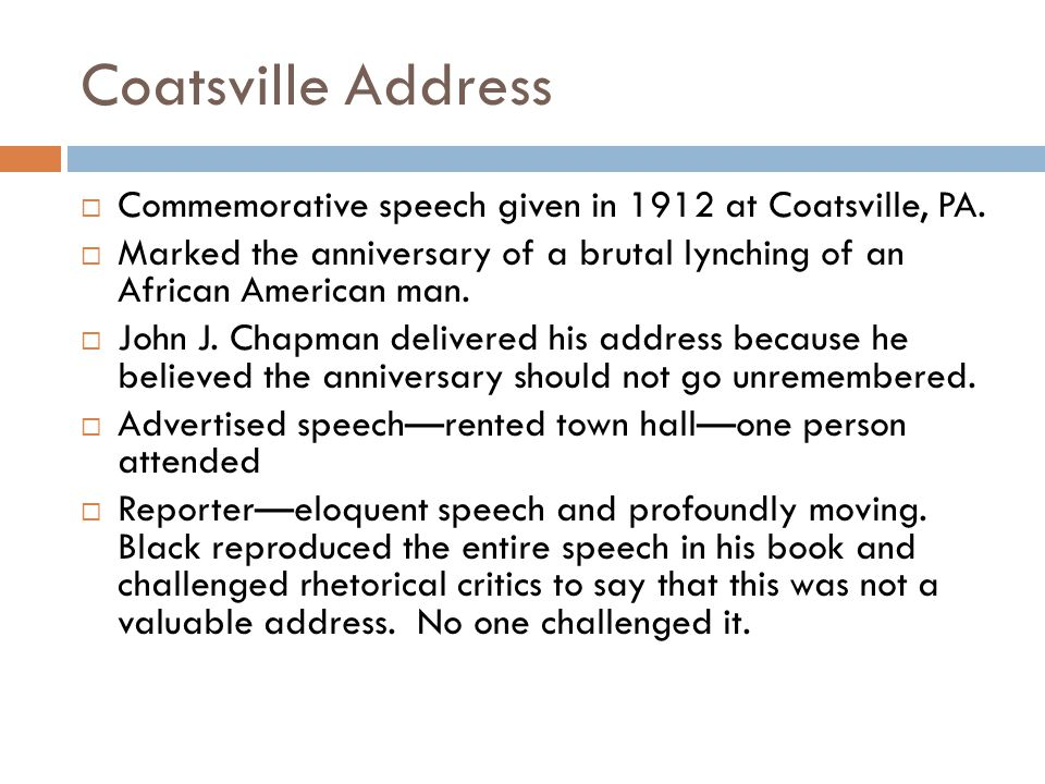 Coatsville Address  Commemorative speech given in 1912 at Coatsville, PA.  Marked the anniversary of a brutal lynching of an African American man. 