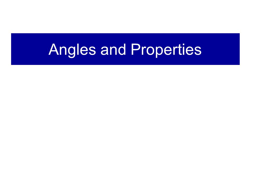 Angles and Properties