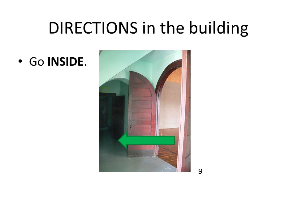 DIRECTIONS in the building Go INSIDE. 9