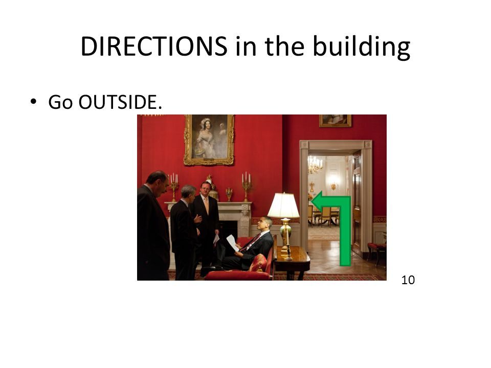 DIRECTIONS in the building Go OUTSIDE. 10