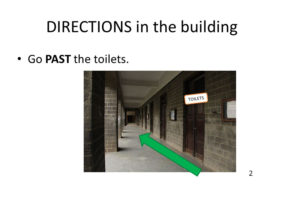 DIRECTIONS in the building Go PAST the toilets. TOILETS 2