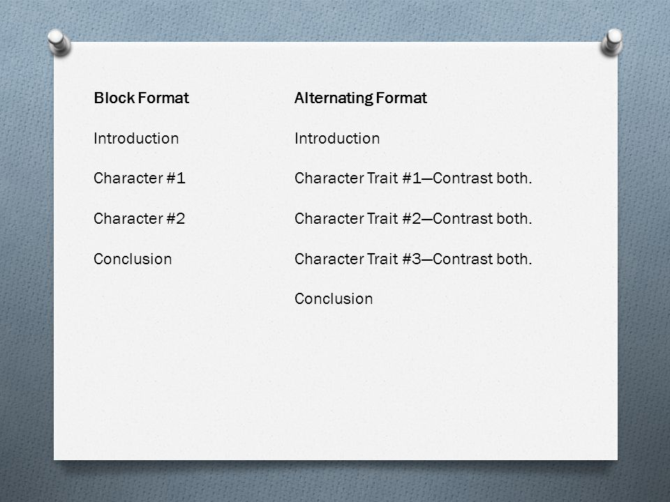 Block FormatAlternating FormatIntroduction Character #1Character Trait #1—Contrast both. Character #2Character Trait #2—Contrast both. ConclusionChara