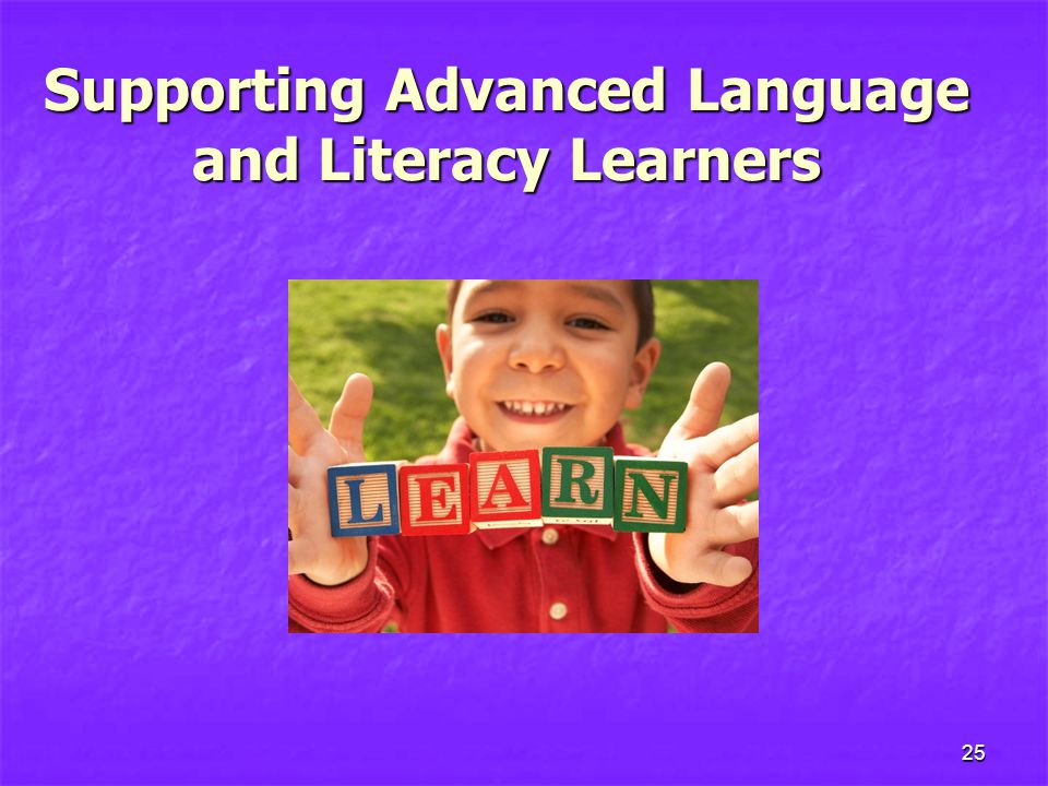 Supporting Advanced Language and Literacy Learners 25