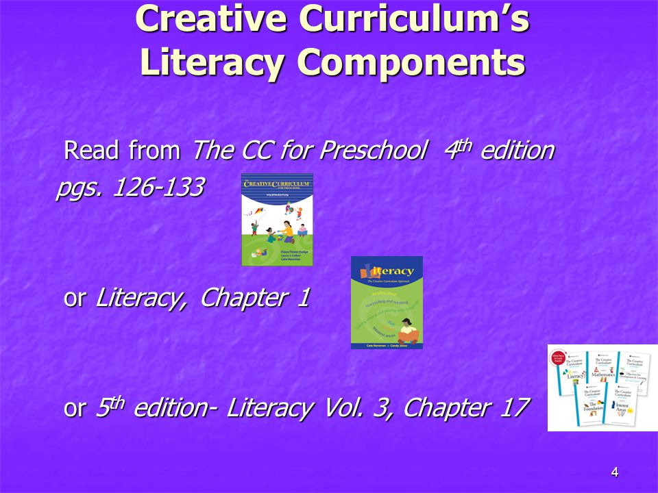 4 Creative Curriculum's Literacy Components Read from The CC for Preschool 4 th edition Read from The CC for Preschool 4 th edition pgs.
