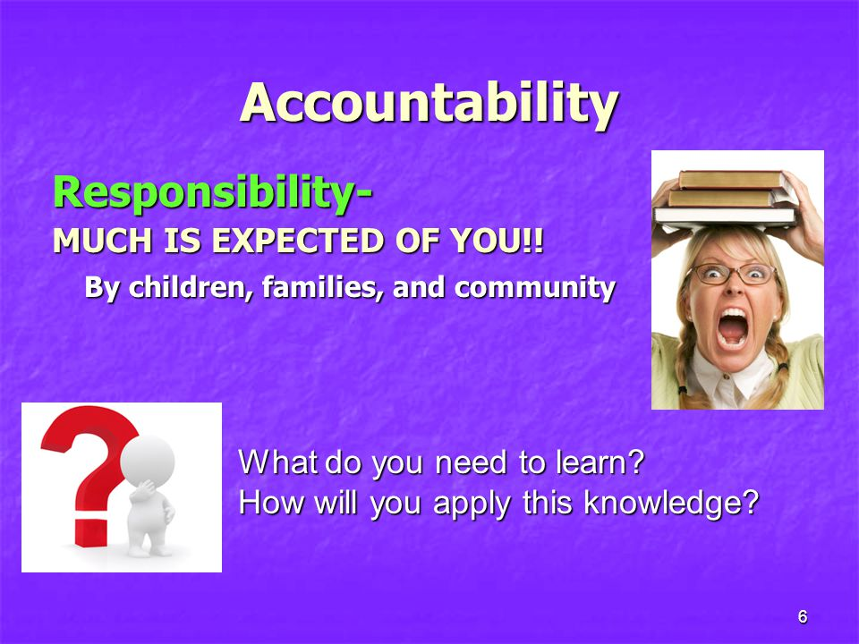 6 Accountability Responsibility- MUCH IS EXPECTED OF YOU!.