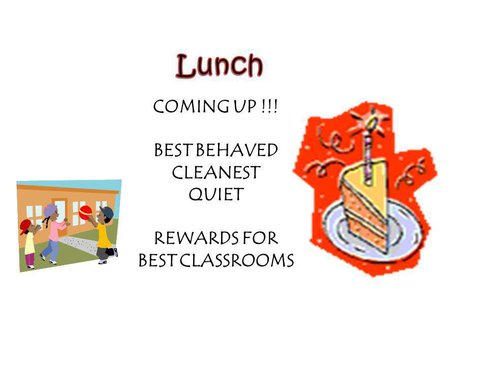 COMING UP !!! BEST BEHAVED CLEANEST QUIET REWARDS FOR BEST CLASSROOMS