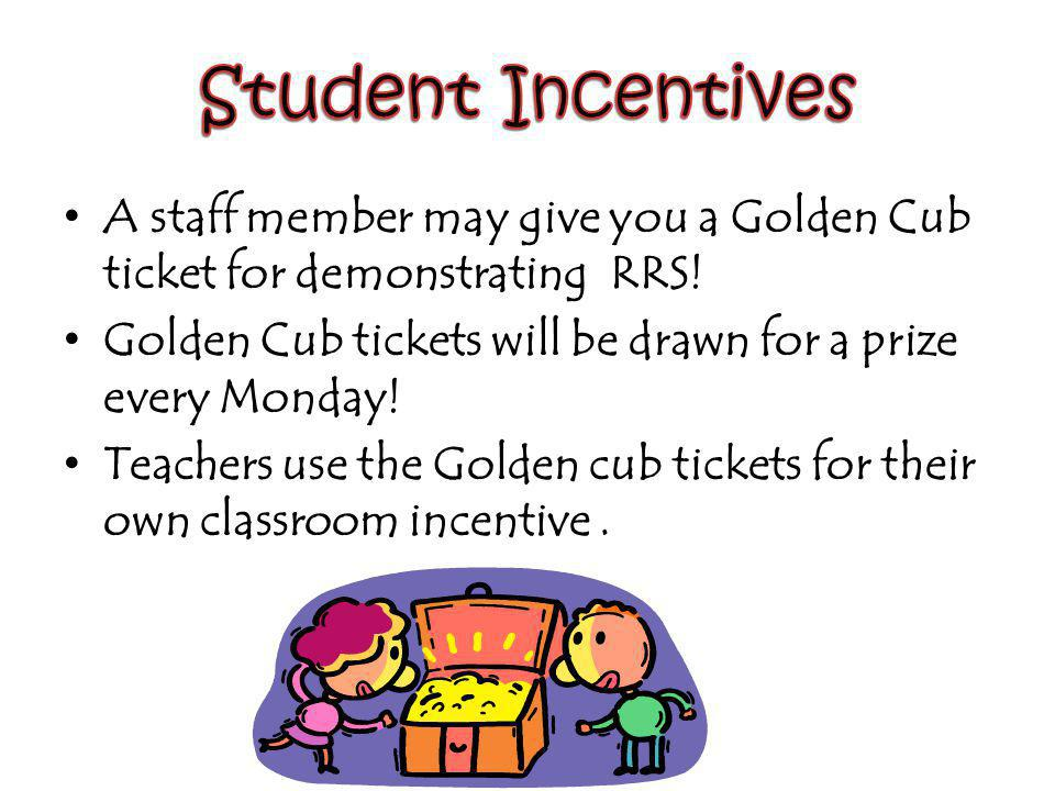 A staff member may give you a Golden Cub ticket for demonstrating RRS.
