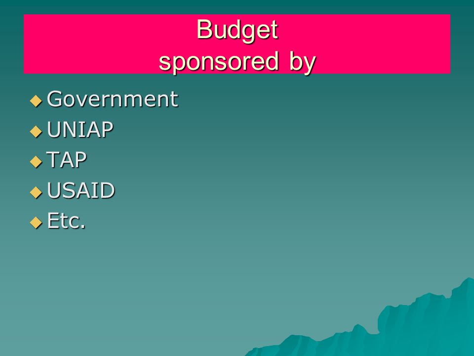 Budget sponsored by  Government  UNIAP  TAP  USAID  Etc.