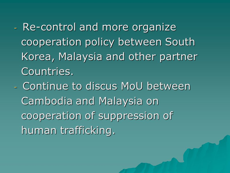 - Re-control and more organize cooperation policy between South cooperation policy between South Korea, Malaysia and other partner Korea, Malaysia and