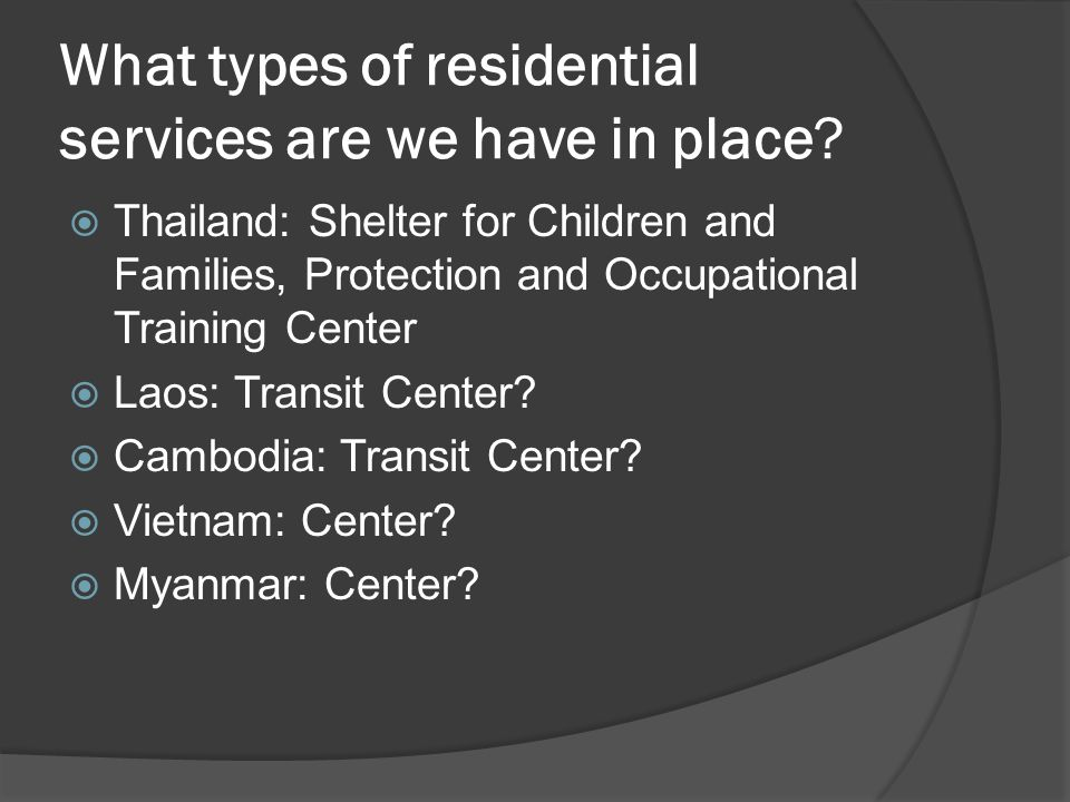 What types of residential services are we have in place.