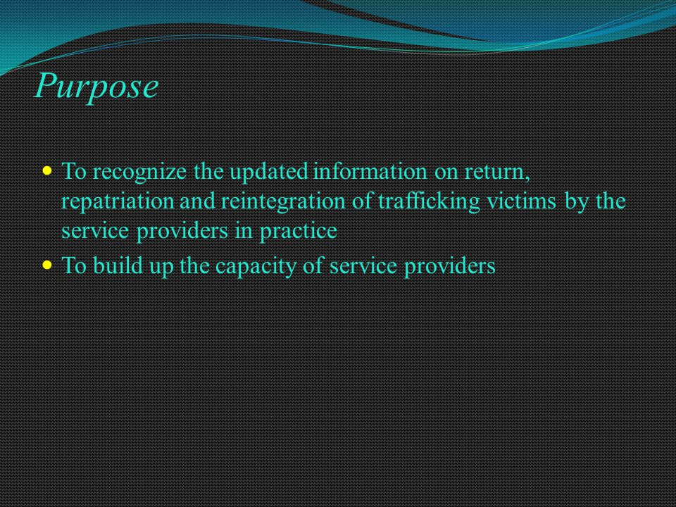 Purpose To recognize the updated information on return, repatriation and reintegration of trafficking victims by the service providers in practice To