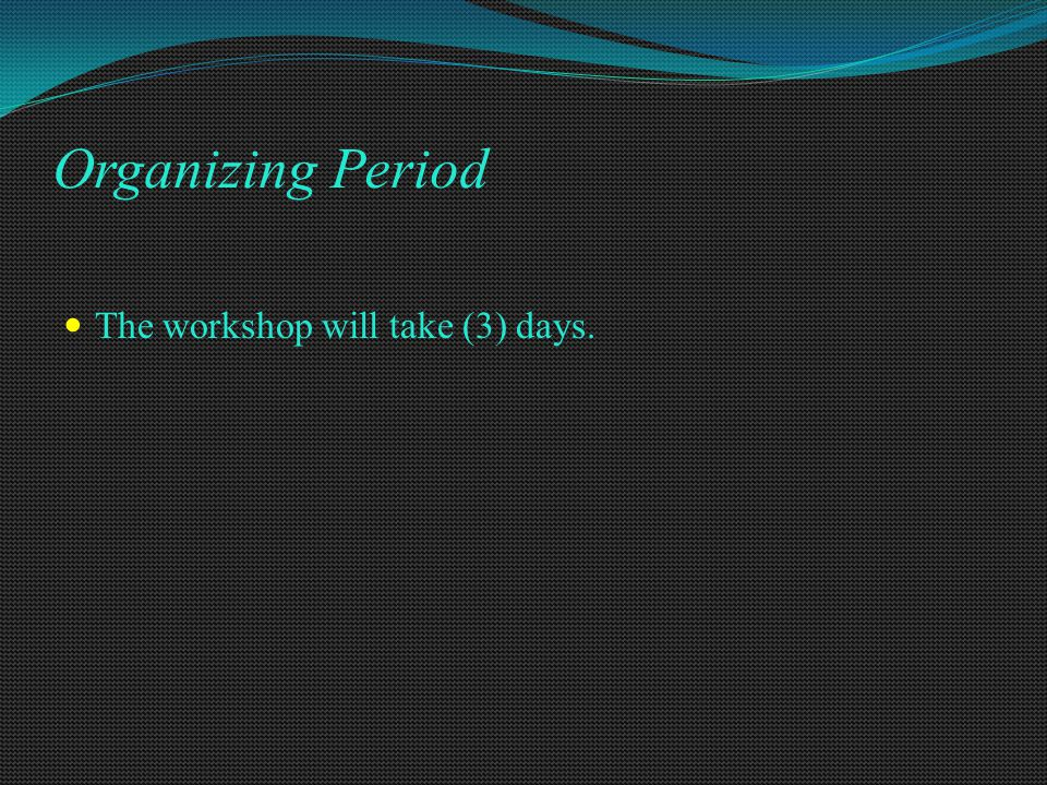 Organizing Period The workshop will take (3) days.