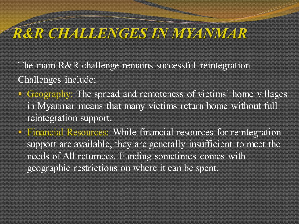 R&R CHALLENGES IN MYANMAR The main R&R challenge remains successful reintegration.