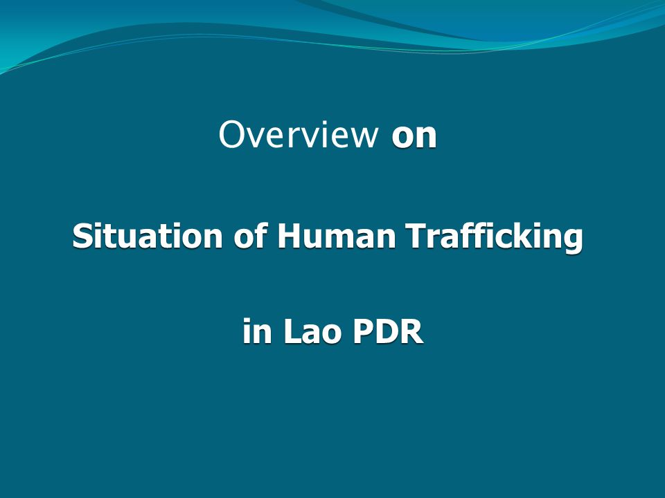 on Overview on Situation of Human Trafficking in Lao PDR in Lao PDR