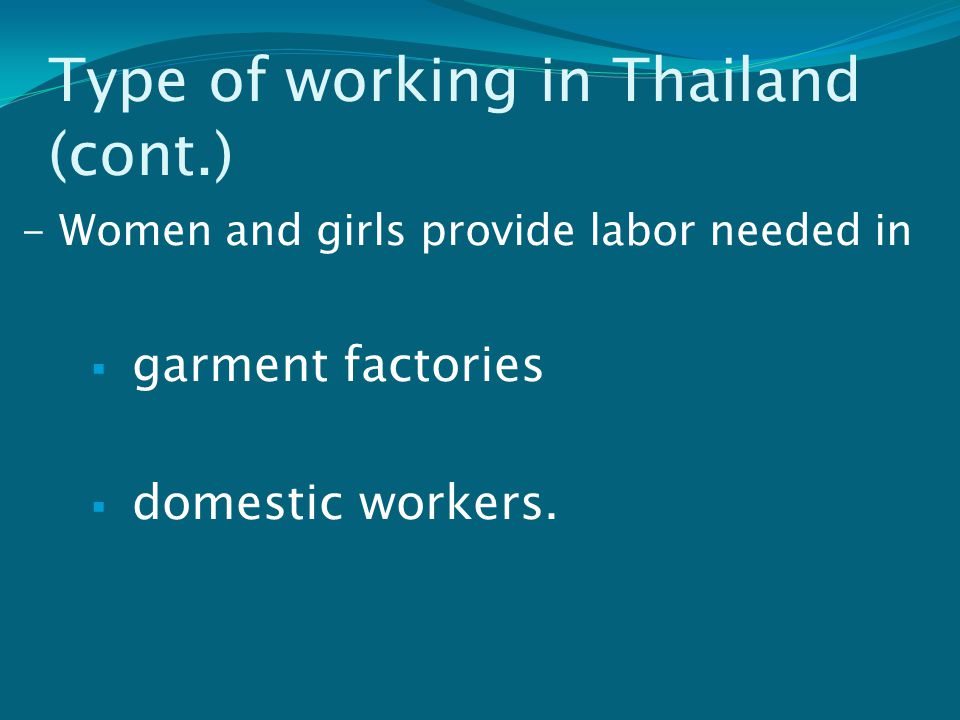 Type of working in Thailand (cont.) - Most child laborers migrate to urban areas, where they work in  factories  construction sites  urban households  restaurants  entertainment centers,  farms.