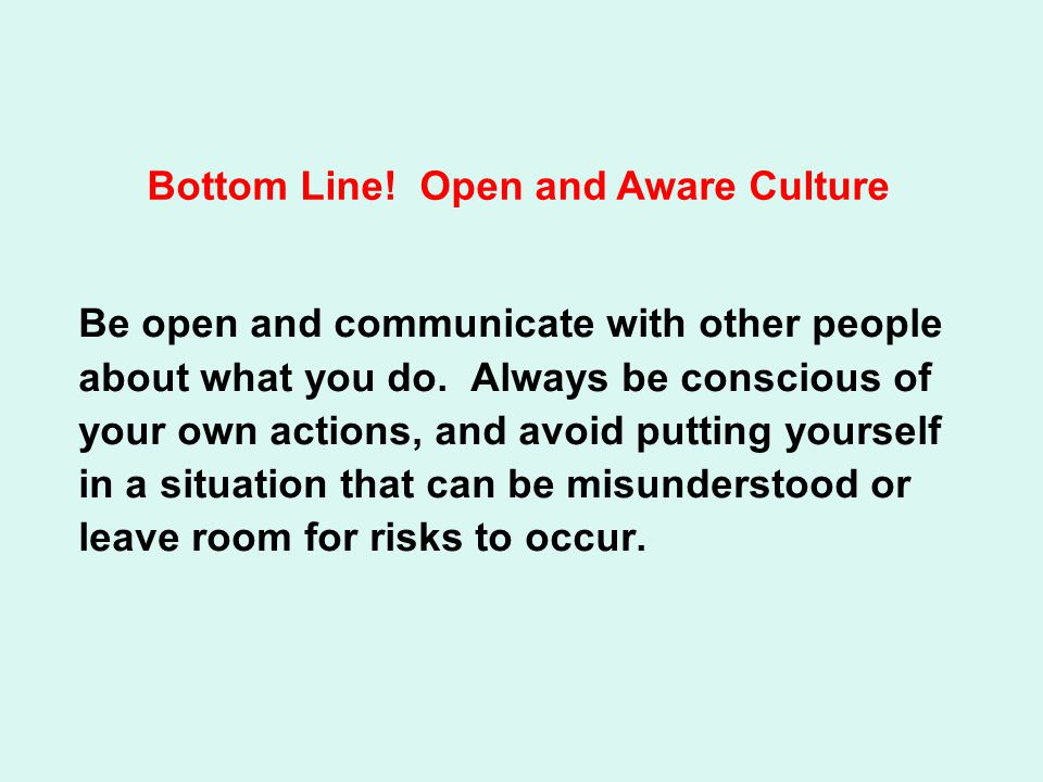 Be open and communicate with other people about what you do.