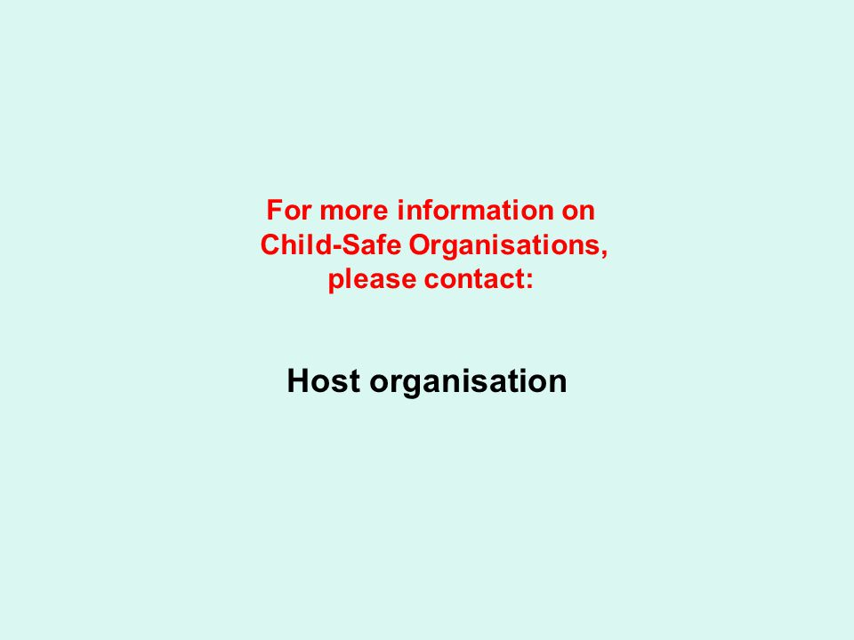 Host organisation For more information on Child-Safe Organisations, please contact: