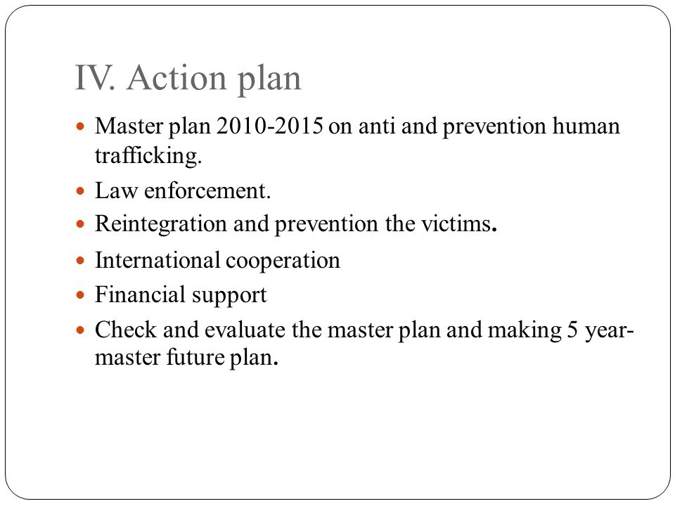 IV. Action plan Master plan on anti and prevention human trafficking.