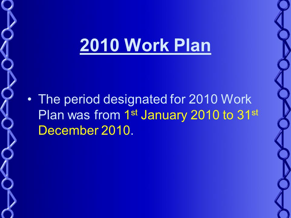 2010 Work Plan The period designated for 2010 Work Plan was from 1 st January 2010 to 31 st December 2010.