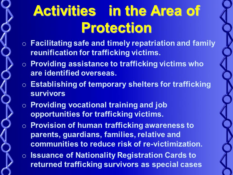 Activities in the Area of Protection o Facilitating safe and timely repatriation and family reunification for trafficking victims.
