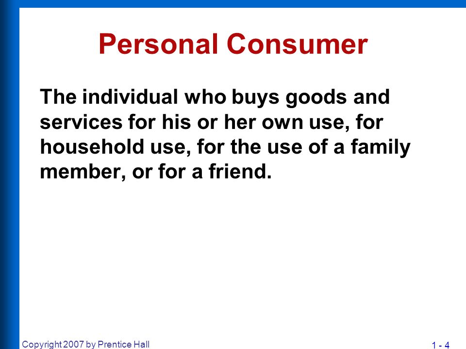 1 - 5 Copyright 2007 by Prentice Hall Organizational Consumer A business, government agency, or other institution (profit or nonprofit) that buys the goods, services, and/or equipment necessary for the organization to function.