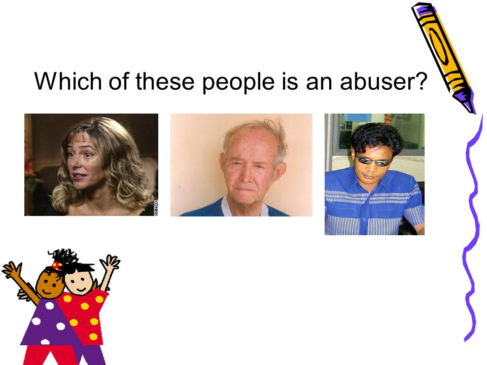 Which of these people is an abuser?