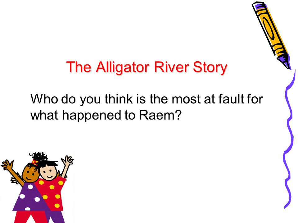 The Alligator River Story Who do you think is the most at fault for what happened to Raem?