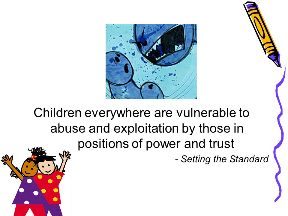 Children everywhere are vulnerable to abuse and exploitation by those in positions of power and trust - Setting the Standard