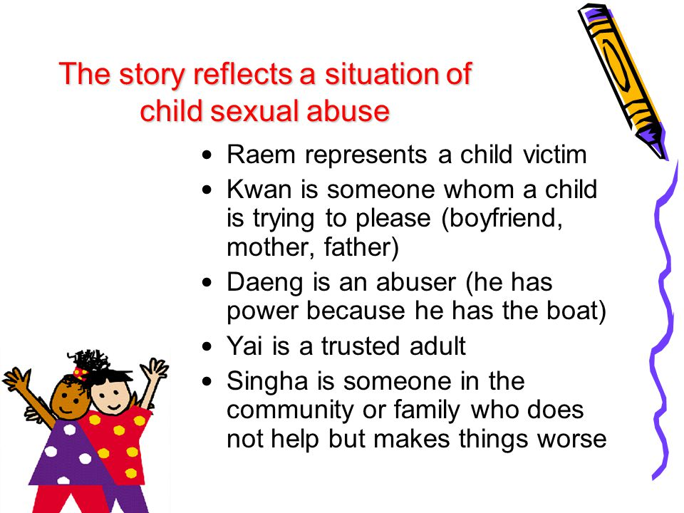 The story reflects a situation of child sexual abuse Raem represents a child victim Kwan is someone whom a child is trying to please (boyfriend, mothe