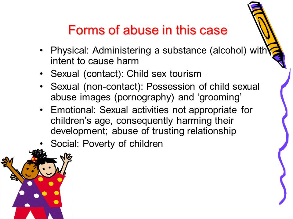 Forms of abuse in this case Physical: Administering a substance (alcohol) with intent to cause harm Sexual (contact): Child sex tourism Sexual (non-co