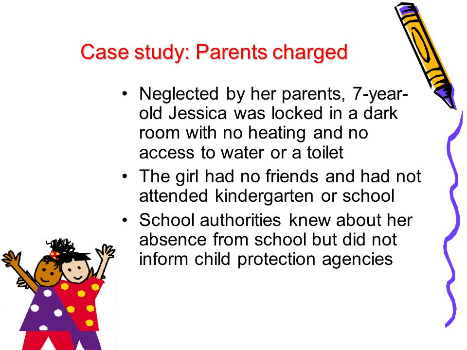 Case study: Parents charged Neglected by her parents, 7-year- old Jessica was locked in a dark room with no heating and no access to water or a toilet