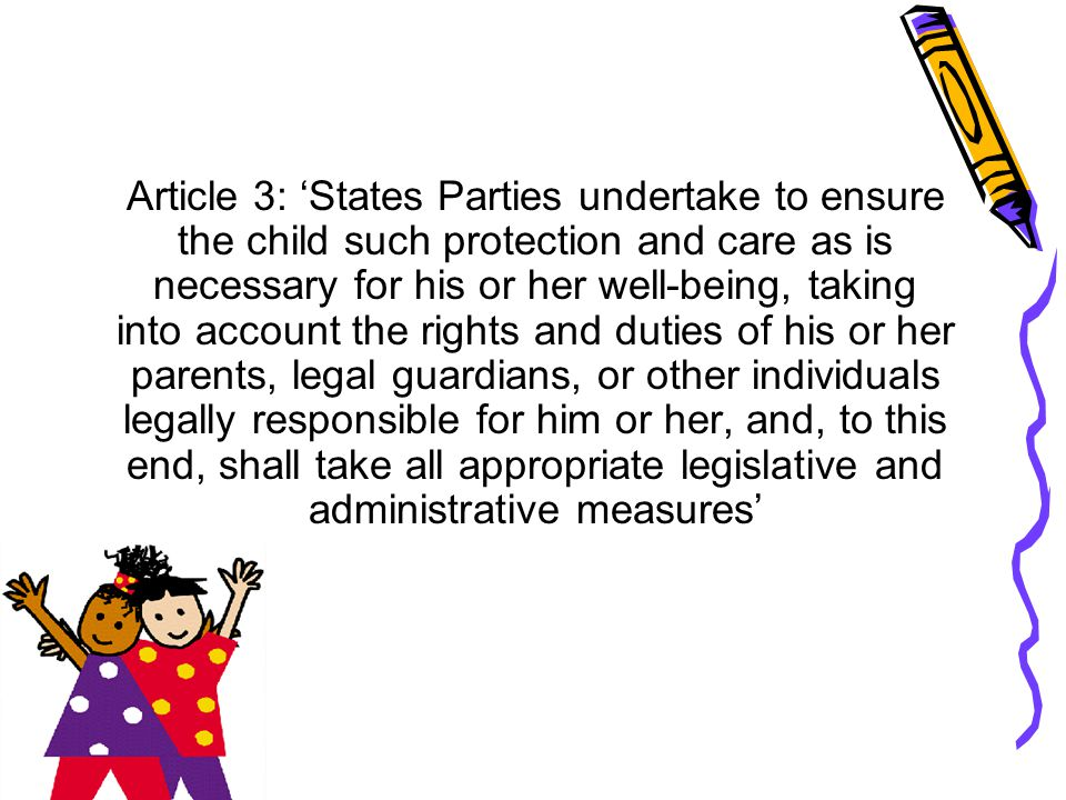 Article 3: 'States Parties undertake to ensure the child such protection and care as is necessary for his or her well-being, taking into account the r