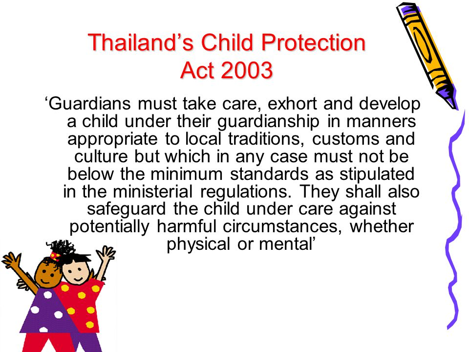Thailand's Child Protection Act 2003 'Guardians must take care, exhort and develop a child under their guardianship in manners appropriate to local tr