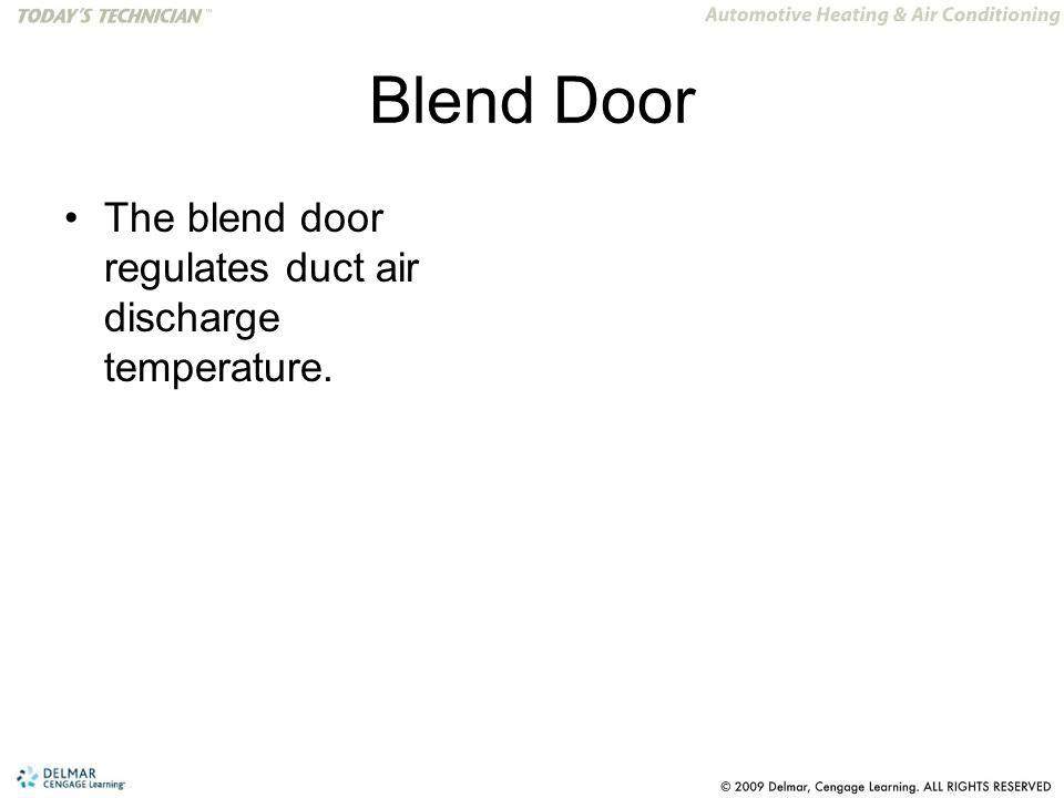 Blend Door The blend door regulates duct air discharge temperature.