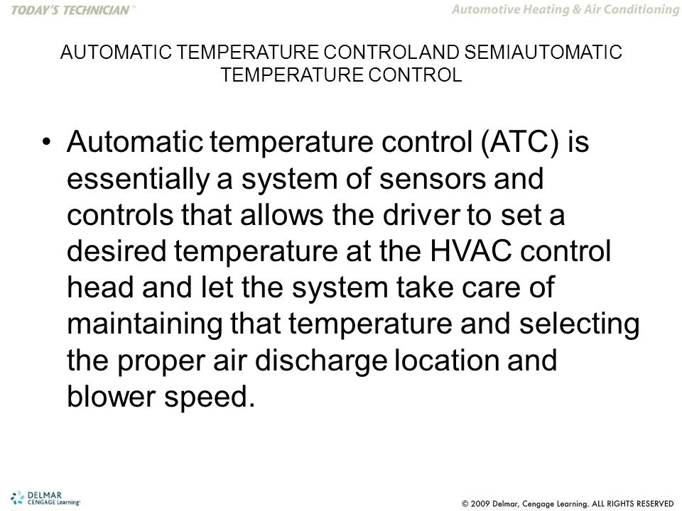 AUTOMATIC TEMPERATURE CONTROL AND SEMIAUTOMATIC TEMPERATURE CONTROL Automatic temperature control (ATC) is essentially a system of sensors and control