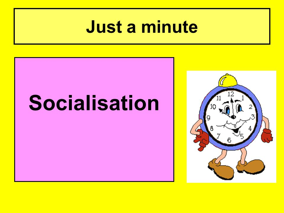 Just a minute Socialisation