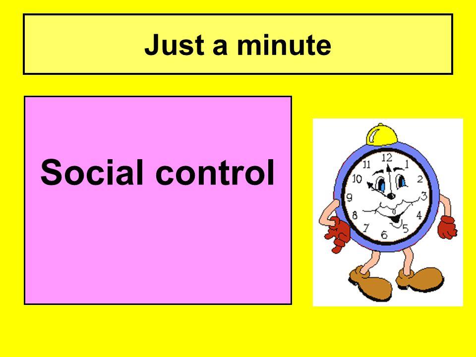 Just a minute Social control