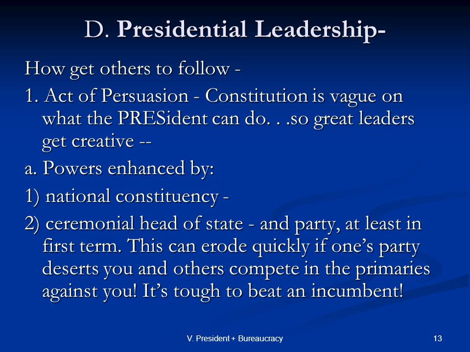 13V. President + Bureaucracy D. Presidential Leadership- How get others to follow - 1.